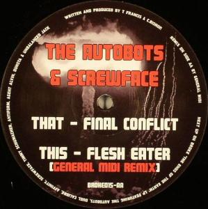 THE AUTOBOTS & SCREWFACE - Final Conflict / Flesh Eater (General Midi's ''Kent Brockman'' Remix) - Maxi 45T
